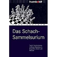 Das Schach-Sammelsurium: Tag für Tag Anekdoten, Kurioses, Kalendarium, Biografien, Partien und Rekorde