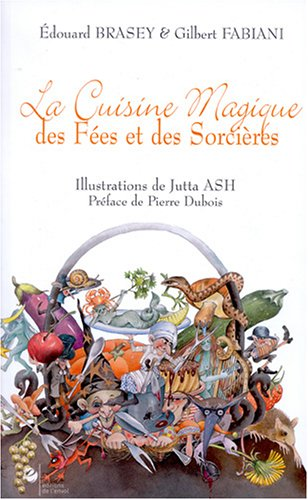 La Cuisine Magique des Fées et des Sorcières par Edouard Brasey, Gilbert Fabiani