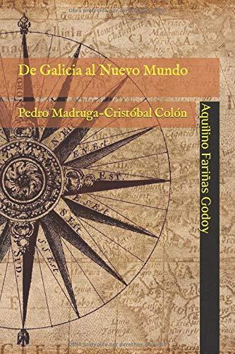 De Galicia al Nuevo Mundo: Pedro Madruga-Cristóbal Colón por Aquilino Fariñas Godoy