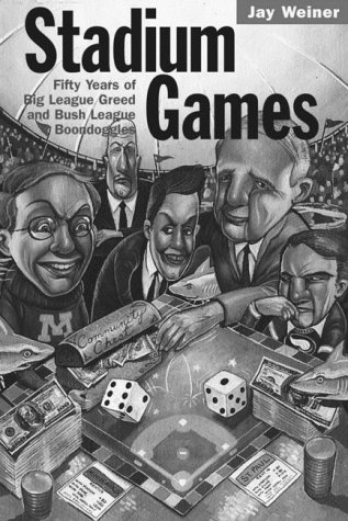 Stadium Games: Fifty Years of Big League Greed and Bush League Boondoggles por Jay Weiner