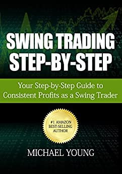Swing Trading Step-by-Step: Your Step-by-Step Guide to Consistent Profits as a Swing Trader by [Young, Michael]