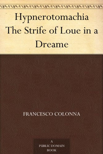 Hypnerotomachia The Strife of Loue in a Dreame (English Edition)