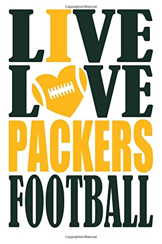 Live Love Packers Football Journal: A lined notebook for the Green Bay Packers fan, 6x9 inches, 200 pages. Live Love Football in green and I Heart Packers in gold. (Sports Fan Journals) por WriteDrawDesign