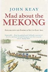 Mad About the Mekong: Exploration and Empire in South-East Asia Paperback