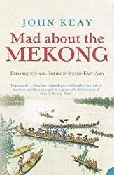 Mad About the Mekong: Exploration and Empire in South-East Asia