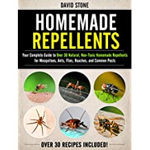 Homemade Repellents: Your Complete Guide to Over 30 Natural, Non-Toxic Homemade Repellents for Mosquitoes, Ants, Flies, Roaches, and Common Pests (English Edition)