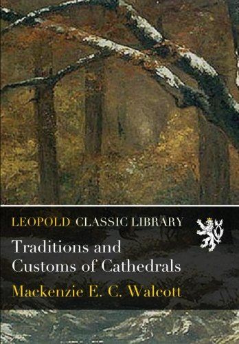 Traditions and Customs of Cathedrals por Mackenzie E. C. Walcott