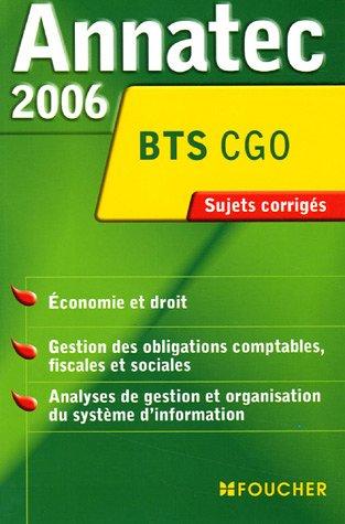Annatec 2006 BTS CGO : Economie et droit - Gestion des obligations comptables, fiscales et sociales - Analyses de gestion et organisation du systme d'information