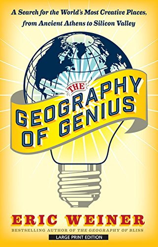 The Geography of Genius: A Search for the World's Most Creative Places from Ancient Athens to Silicon Valley (Thorndike Press Large Print Popular and Narrative Nonfiction Identifiers)