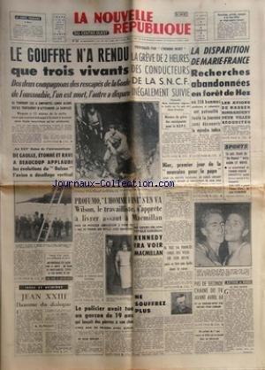 NOUVELLE REPUBLIQUE (LA) [No 5695] du 08/06/1963 - LES SPELEOS DE LA GOULE DE FOUSSOUBIE -SALON DE L'AERONAUTIQUE / DE GAULLE -PROFUMO / L'HOMME FINI S'EN VA / WILSON S'APPRETE A LIVRER ASSAUT A MACMILLAN -KENNEDY IRA VOIR MACMILLAN -JEAN XXIII PAR FLORENT -LES SPORTS -LA DISPARITION DE MARIE-FRANCE / RECHERCHES ABANDONNEES EN FORET DE HEZ -LES AVIONS DE NASSER BOMBARDENT 2 VILLES SAOUDITES -LES CONFLITS SOCIAUX - par Collectif