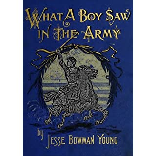 WHAT A BOY SAW IN THE ARMY: A Story of Sight-Seeing and Adventure in the War for the Union (English Edition)
