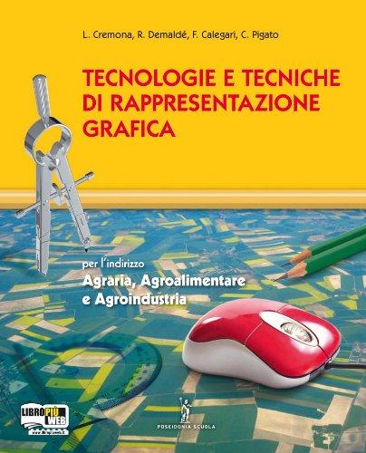 Tecnologie e tecniche di rappresentazione grafica. Per gli Ist. tecnici agrari. Con espansione online