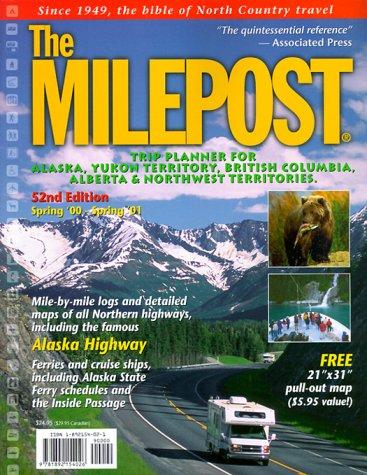 The Milepost: Trip Planner for Alaska, Yukon Territory, British Columbia, Alberta & Northwest Territories Spring 2000-Spring 2001 (Milepost, 52nd ed)