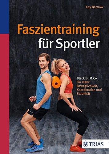 funktionelles faszientraining mit der blackroll Faszientraining für Sportler: Blackroll & Co: Für mehr Beweglichkeit, Koordination und Stabilität