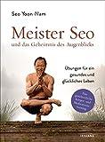 Meister Seo und das Geheimnis des Augenblicks: Übungen für ein
