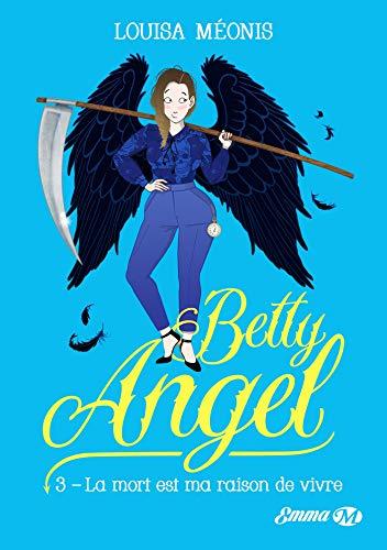 Betty Angel, T3: La mort est ma raison de vivre