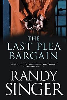 The Last Plea Bargain (English Edition) de [Singer, Randy]