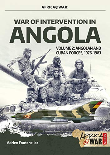 War of Intervention in Angola, Volume 2: Angolan and Cuban Forces, 1976-1983 (Africa@war) (Tom Cooper)