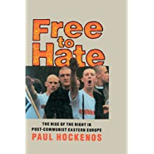 Free to Hate: The Rise of the Right in Post-Communist Eastern Europe