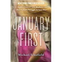 January First: A Child's Descent into Madness and Her Father's Struggle to Save Her by Michael Schofield (2012-08-07)