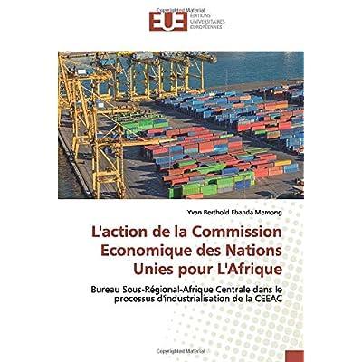 L'action de la Commission Economique des Nations Unies pour L'Afrique: Bureau Sous-Régional-Afrique Centrale dans le processus d'industrialisation de la CEEAC