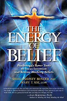 The Energy of Belief by [Bender, Sheila Sidney, PhD, and Sise, Mary T., LCS]