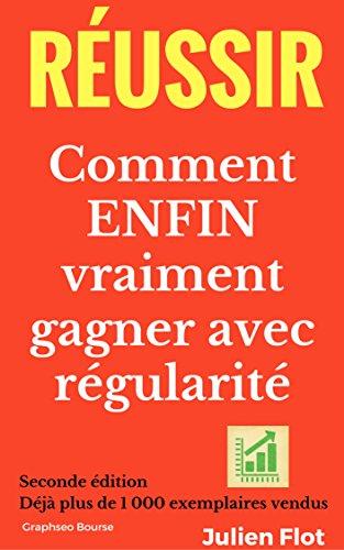 Réussir en bourse: Comment ENFIN vraiment gagner avec régularité: Le Petit Traité de l'Investisseur en Bourse par Julien FLOT