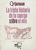 LA TRISTE HISTORIA DE TU CUERPO SOBRE EL MÍO (Poesía)