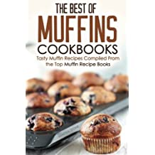 The Best of Muffins Cookbooks: Tasty Muffin Recipes Compiled From the Top Muffin Recipe Books by Martha Stone (2016-01-25)