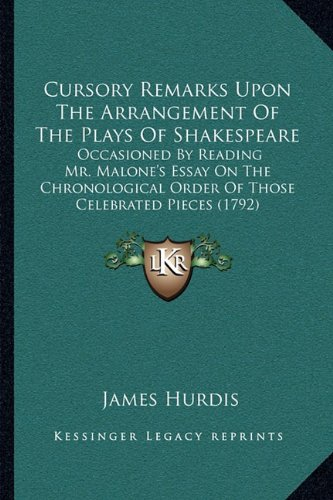 Cursory Remarks Upon the Arrangement of the Plays of Shakespcursory Remarks Upon the Arrangement of the Plays of Shakespeare Eare: Occasioned by ... L Order of Those Celebrated Pieces (1792)