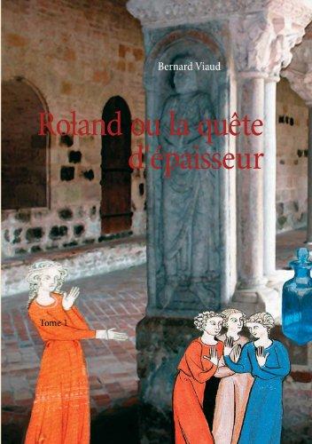 Roland ou la quête d'épaisseur - Tome 1: Tome 1 (French Edition)