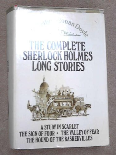 The Complete Sherlock Holmes Long Stories. (A Study in Scarlet; The Sign of Four; The Hound of the Baskervilles, The Valley of Fear)