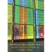 Translating Montreal: Episodes in the Life of a Divided City by Sherry Simon (2006-10-10)