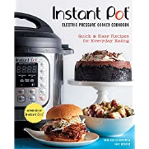 Instant Pot (R) Electric Pressure Cooker Cookbook (An Authorized Instant Pot (R) Cookbook): Quick & Easy Recipes for Everyday Eating