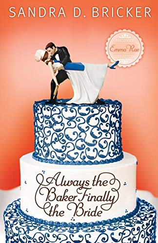 Always the Baker, Finally the Bride: Another Emma Rae Creation / Book 4 (Emma Rae Creations, Band 4)