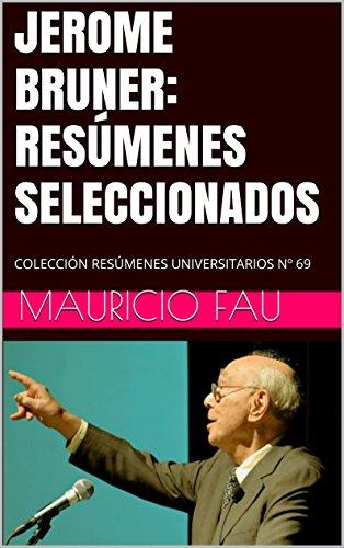 JEROME BRUNER: RESÚMENES SELECCIONADOS: COLECCIÓN RESÚMENES UNIVERSITARIOS Nº 69 por Mauricio Fau