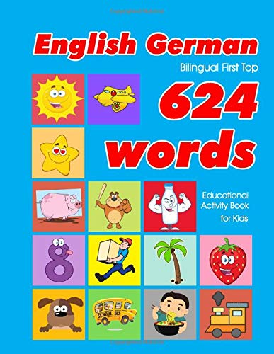 ingual First Top 624 Words Educational Activity Book for Kids: Easy vocabulary learning flashcards best for infants babies ... (624 Basic First Words for Children, Band 2) ()