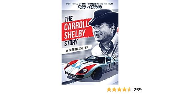 The Carroll Shelby Story Portrayed By Matt Damon In The Hit Film Ford V Ferrari English Edition Ebook Shelby Carroll Amazon De Kindle Store