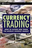 Currency Trading: How to Access and Trade the World's Biggest Market (Wiley Trading Series)