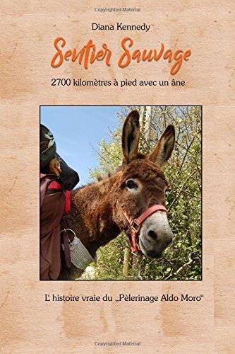 Sentier Sauvage: 2700 kilomètres à pied avec un âne par Diana Kennedy