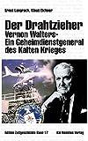 Der Drahtzieher - Vernon Walters - ein Geheimdienstgeneral des Kalten Krieges (Edition Zeitgeschichte) - Klaus Eichner, Ernst Langrock