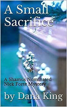 A Small Sacrifice: A Shamus Nominated Nick Forte Mystery (Nick Forte Mysteries Book 1) (English Edition) par [King, Dana]