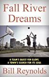 Image de Fall River Dreams: A Team's Quest for Glory, A Town's Search for Its Soul (Engli