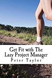 Get Fit with The Lazy Project Manager: How to make sure your project is as healthy as possible and does not become the 'ex-project' of tomorrow