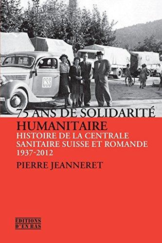 75 ans de solidarité humanitaire : Histoire de la Centrale Sanitaire Suisse et Romande (1937-2012) par Pierre Jeanneret