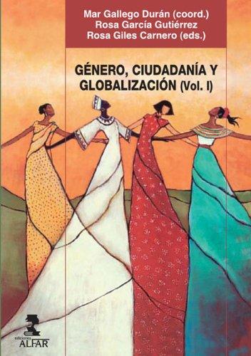 GÉNERO, CIUDADANÍA Y GLOBALIZACIÓN (Vol. I) por Rosa García Rosa Gilés Et Al