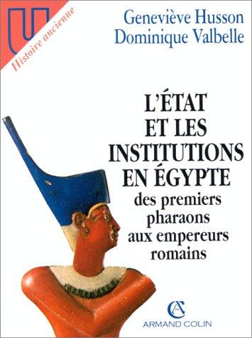 L'Etat et les institutions en Egypte des premiers pharaons aux empereurs romains par Dominique Valbelle, Geneviève Husson