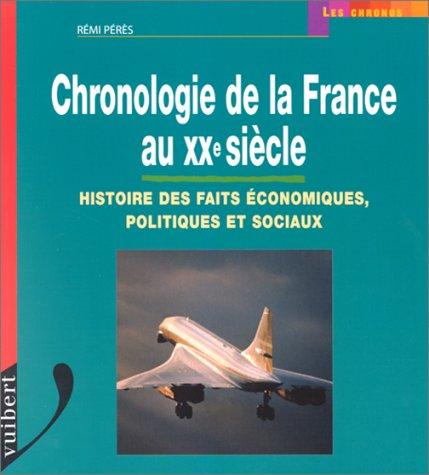 Chronologie de la France au XXe siècle : Histoire des faits économiques, politiques et sociaux par Rémi Pérès