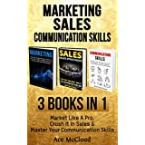 Marketing: Sales: Communication skills: 3 Books in 1: Market Like A Pro, Crush It In Sales & Master Your Communication Skills (Business Marketing Money ... Communication Skills) (English Edition)