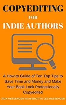 Copyediting for Indie Authors: A How-to Guide of Ten Top Tips to Save Time and Money and Make Your Book Look Professionally Copyedited by [Messenger, Jack, Lee Messenger, Brigitte]